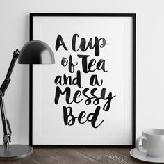 A Cup of Tea and a Messy Bed http://www.notonthehighstreet.com/themotivatedtype/product/a-cup-of-tea-and-a-messy-bed-giclee-typography-print @notonthehighst #notonthehighstreet
