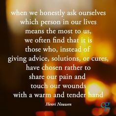 The people who share our pain and touch our wounds with a warm and tender hand are the people who matter. So very true. Words Quotes, Wise Words, Me Quotes, Sayings, Opinion Quotes, General Quotes, Serious Quotes, Word Of Advice, Different Quotes