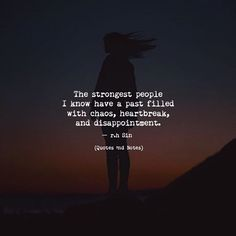 The strongest people I know have a past filled with chaos heartbreak and disappointment. r.h Sin via (http://ift.tt/2g424Gf)