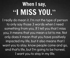 When I say....I miss you; I do. When I say ...i love you; I do.