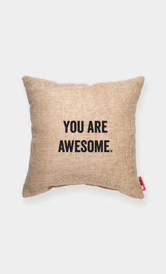 YOU ARE AWESOME Burlap Decorative Pillow-I am....