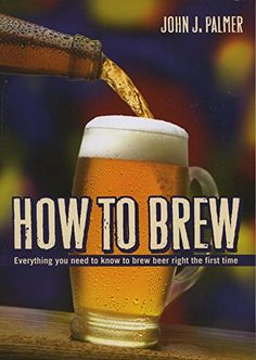 Amazon.com.mx: How to Brew: Everything you need to know to brew beer right the first time: Tienda Kindle