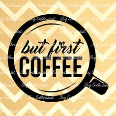 But first Coffee SVG, Coffee Svg, Coffee cup Svg, Cricut, Dxf, PNG, Vinyl, Eps, Cut Files, Clip Art, Vector, Quote by SVGEnthusiast on Etsy
