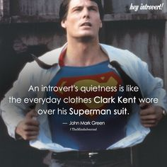 An introvert's quietness is like the everyday clothes Clark Kent wore over his Superman suit. Introvert Vs Extrovert, Intj And Infj, Introvert Problems, Superman, Istj, Enfp, Intj Personality, Ambivert, Tough Day