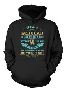 Description Being A Scholar Is Like Riding A Bike Sizing Table Adult Hoodie S M L XL 2XL 3XL 4XL 5XL Body Length: 26 27 28 29 30 31 32 33 Body Width: 20 22 24 26 28 30 32 34 Product Info - High Qualit