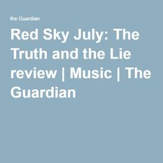 Red Sky July: The Truth and the Lie review | Music | The Guardian
