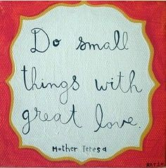 """Do small things with great love"" / Mother Teresa / spreading kindness"