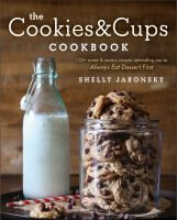 Loudoun County Public Library : The cookies & cups cookbook : 125+ sweet & savory recipes reminding you to always eat dessert first by Jaronsky, Shelly.