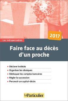 Faire face au décès d'un proche, Le Particulier Editions, février 2017