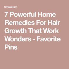 7 Powerful Home Remedies For Hair Growth That Work Wonders - Favorite Pins