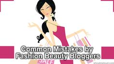 Mistakes by Fashion Beauty Bloggers 4 Mistakes That Hurting Your Fashion & Beauty Blog The Most