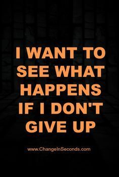 I WANT TO SEE WHAT HAPPENS IF I DON'T GIVE UP website http://www.changeinseconds.com/weight-loss-motivation-38/
