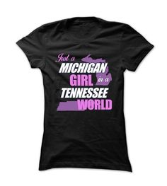 Just a Michigan Girl in a Tennessee World T-Shirts, Hoodies, Sweatshirts, Tee Shirts (19$ ==► Shopping Now!)