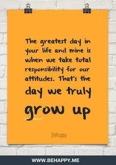 The greatest day in  your life and mine is  when we take total  responsibility for our  attitudes. t by  John C. Maxwell #702