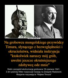"""Na grobowcu mongolskiego przywódcy Timura, słynącego z bezwzględności i okrucieństwa, widniała inskrypcja """"ktokolwiek naruszy mój grób, uwolni jeszcze okrutniejszego zdobywcę ode mnie"""" – Stalin zarządził ekshumację grobowca 19 czerwca 1941. 3 dni później Hitler rozpoczął inwazję na Związek Radziecki. Rosjanie nazywają to """"Klątwa Timura"""" Funny Stories, True Stories, Wtf Funny, Funny Memes, Some Quotes, Best Memes, Funny Photos, Sentences, Fun Facts"""
