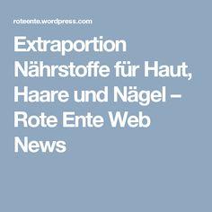 Extraportion Nährstoffe für Haut, Haare und Nägel – Rote Ente Web News