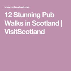 12 Stunning Pub Walks in Scotland | VisitScotland