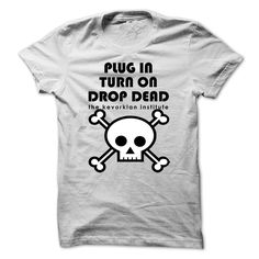 Plug In, Turn On, Drop Dead T-Shirts, Hoodies. ADD TO CART ==► https://www.sunfrog.com/Funny/Plug-In-Turn-On-Drop-Dead.html?id=41382