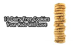Dairy Free Cookies Your Kids Will Love