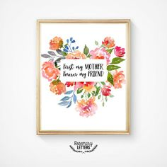 First My Mother Forever My Friend  Calligraphy font surrounded by watercolor floral heart wreath.  Perfect gift for Mothers Day.  ● This is a