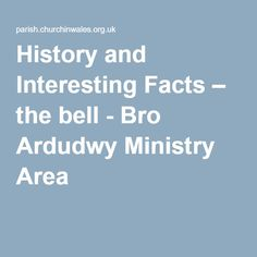 History and Interesting Facts – the bell - Bro Ardudwy Ministry Area