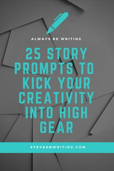 25 Story Prompts to Kick Your Creativity Into High Gear