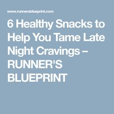 6 Healthy Snacks to Help You Tame Late Night Cravings – RUNNER'S BLUEPRINT