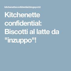 """Kitchenette confidential: Biscotti al latte da """"inzuppo""""!"""