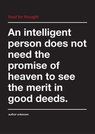 An intelligent person does not need the promise the heaven to see the merit in good deeds.