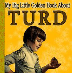 My Big Little Golden Book About Turd by captainpandapants, via Flickr