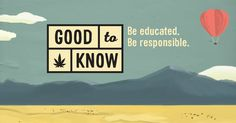 Learn the laws and guidelines for safe, legal and responsible marijuana use in Colorado at GoodToKnowColorado.com.