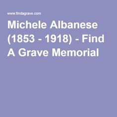 Michele Albanese (1853 - 1918) - Find A Grave Memorial