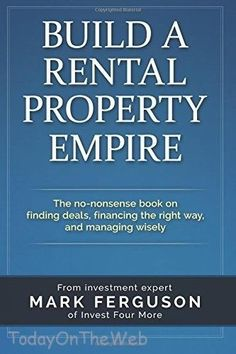 Build a Rental Property Empire: The no-nonsense book on finding deals, financing