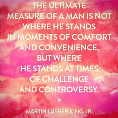 """""""The ultimate measure of a man is not where he stands in moments of comfort and convenience but where he stands at times of challenges and controversy."""" - Martin Luther King Jr.  #MLKDay by leslie_lee18"""