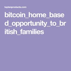 bitcoin_home_based_opportunity_to_british_families