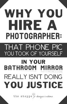 Shoppe Satire – Why Hire a Photographer Series – Week 1 Shoppe Satire: Photographers Humor with Good Typography { by The Shoppe Designs & Actions }