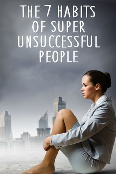 The 7 Habits of Super Unsuccessful People ~ http://healthpositiveinfo.com/habits-of-super-unsuccessful-people.html