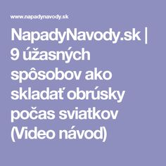 NapadyNavody.sk | 9 úžasných spôsobov ako skladať obrúsky počas sviatkov (Video návod)