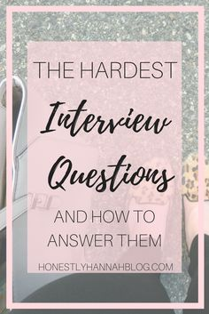 The Hardest Job Interview Questions and How to Answer Them - Honestly Hannah