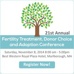 The Resolve New England 21st Annual Fertility treatment, donor and adoption conference is Nov 8th in Massachusetts ... It is an incredible resource for anyone building a family!