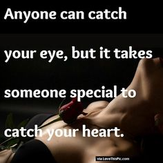 It Takes Someone Special To Catch Your Heart love quotes life quotes quotes quote heart life quote relationship quotes