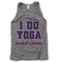 I do yoga. as long as it's savasana Digitally printed on an athletic tri-blend… Yoga Tank Tops, Athletic Tank Tops, Thug Life Shirts, Act Like A Lady, How To Do Yoga, Workout Wear, Fitness Fashion, Shirt Designs, My Style