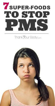 7 Super-Foods that can help stop PMS. Good to know.