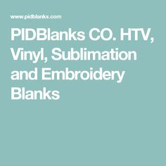 PIDBlanks CO. HTV, Vinyl, Sublimation and Embroidery Blanks