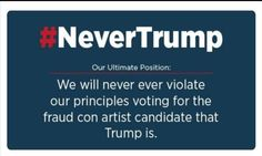 Our Ultimate Position-We'll Never Ever Violate Our Principles Voting For Fraud #ConArtist #DUMPTRUMP #NeverTrump