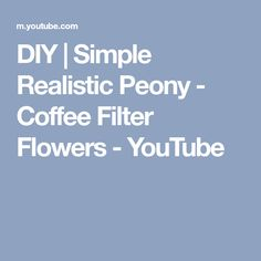 DIY | Simple Realistic Peony - Coffee Filter Flowers - YouTube