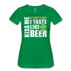 Women's T-Shirts- KISS ME I TASTE LIKE BEER- ST. PATRICK'S DAY, St. Patty's Day, Beer, Kiss www.wickedts.spreadshirt.com
