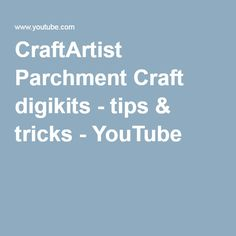 CraftArtist Parchment Craft digikits - tips & tricks - YouTube