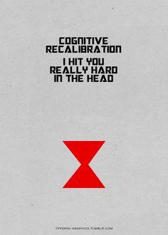 """""""Cognitive recalibration.  I hit you really hard on the head."""" - Black Widow"""