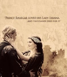 """lyanna Stark and Rhaegar Targaryen-------The dragon prince sang a song so sad it made the wolf maid sniffle, but when her pup brother teased her for crying she poured wine over his head.""""  -Meera Reed, A Storm of Swords"""